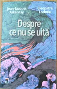 Despre ce nu se uită un dialog jean Jacques askenasy -Cleopatra Lorintiu, Editura RAO 2021
